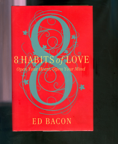 8 Habits of Love by Reverend Ed Bacon